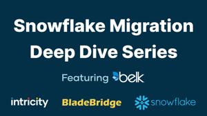 Snowflake Migration Deep Dive Series