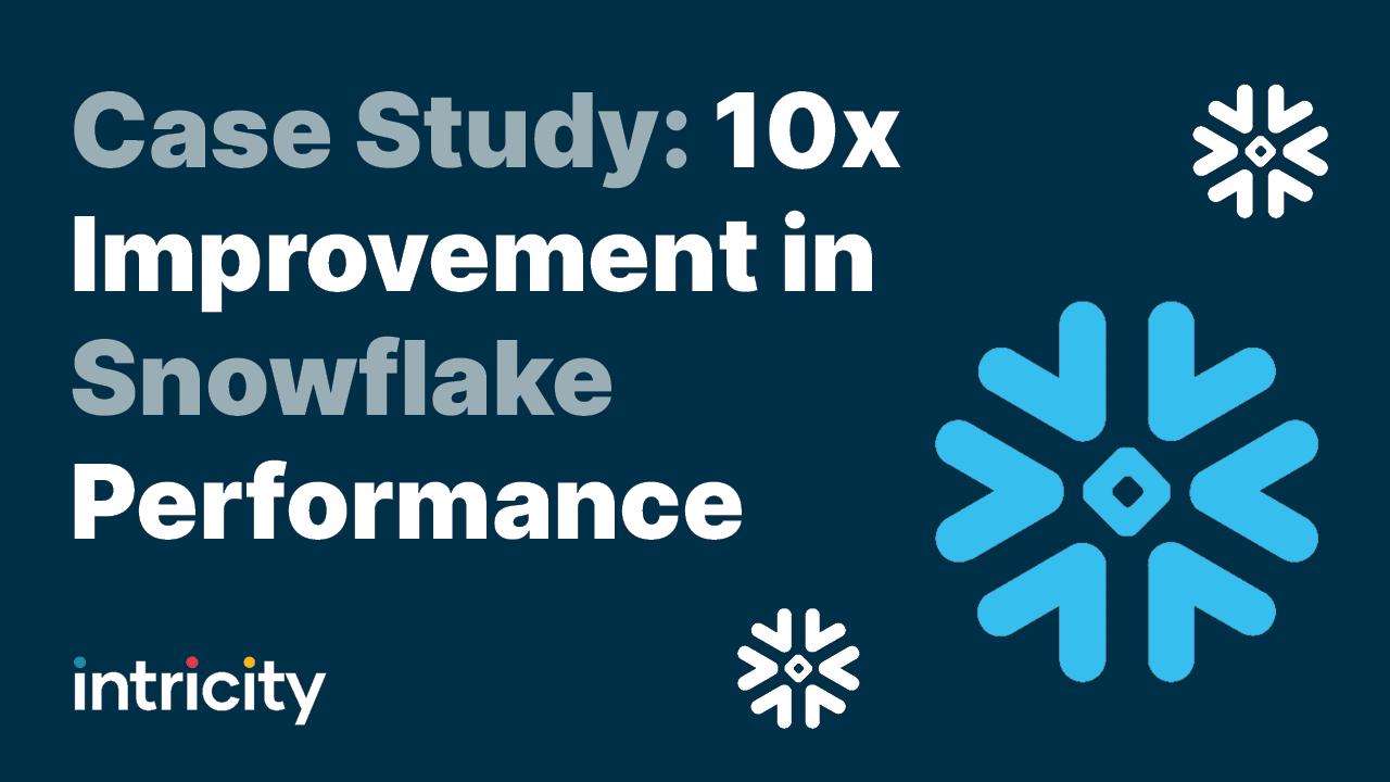 Case Study: 10X Improvement in Snowflake Performance