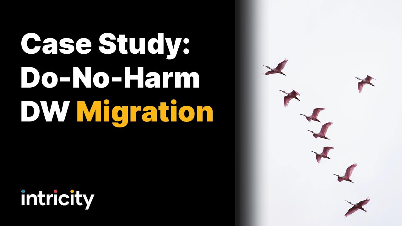 CASE STUDY: Do-No-Harm DW Migration