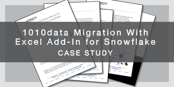 New Case Study: 1010data Migration With Excel Add-In for Snowflake - INTRICITY