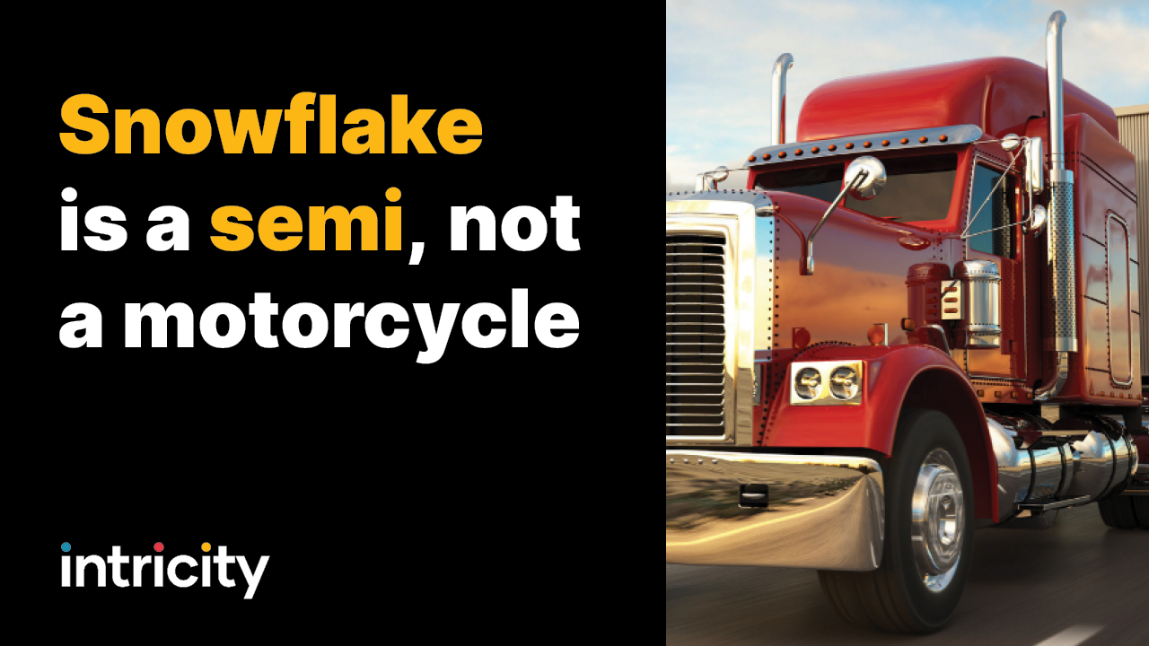 Snowflake is a semi, not a motorcycle